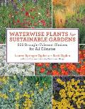 Waterwise Plants for Sustainable Gardens 200 Beautiful Drought Tolerant Choices for All Climates
