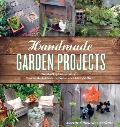 Handmade Garden Projects Step By Step Instructions for Creative Garden Features Containers Lighting & More
