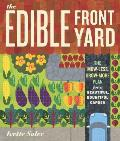 Edible Front Yard The Mow Less Grow More Plan for a Beautiful Bountiful Garden