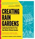 Creating Rain Gardens Capturing the Rain for Your Own Water Efficient Garden