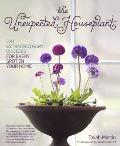 Unexpected Houseplant 220 Extraordinary Choices for Every Room in Your Home
