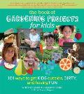 Book of Gardening Projects for Kids 101 Ways to Get Kids Outside Dirty & Having Fun