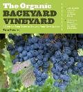 Organic Backyard Vineyard A Step by Step Guide to Growing Your Own Grapes