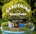 Gardening in Miniature Create Your Own Tiny Living World