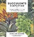 Succulents Simplified Growing Designing & Crafting with 100 Easy Care Varieties
