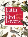 Latin for Bird Lovers: Over 3.000 Bird Names Explored and Explained