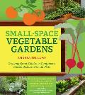 Small Space Vegetable Gardens Growing Great Edibles in Containers Raised Beds & Small Plots