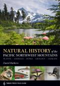 Natural History of the Pacific Northwest Mountains: Plants, Animals, Fungi, Geology, Climate: Timber Press Field Guide