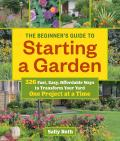 Beginners Guide to Starting a Garden 326 Fast Easy Affordable Ways to Transform Your Yard One Project at a Time