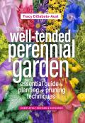 Well Tended Perennial Garden The Essential Guide to Planting & Pruning Techniques Third Edition
