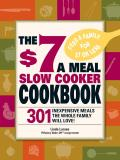 The $7 a Meal Slow Cooker Cookbook: 301 Delicious, Nutritious Recipes the Whole Family Will Love301 Delicious, Nutritious Recipes the Whole Family Wil