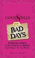 Good Spells for Bad Days: Broken Hearts, Bounced Checks, and Bitchy Co-Workers: Simple Magick to Fix Any Misfortune