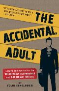 Accidental Adult Essays & Advice for the Reluctantly Responsible & Marginally Mature