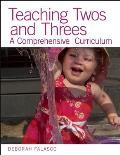 Teaching Twos & Threes A Comprehensive Curriculum