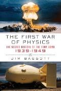 First War of Physics The Secret History of the Atom Bomb 1939 1949