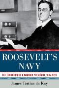 Roosevelts Navy The Education of a Warrior President 1882 1920