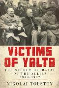 Victims of Yalta: The Secret Betrayal of the Allies, 1944-1947