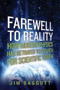 Farewell to Reality How Modern Physics Has Betrayed the Search for Scientific Truth
