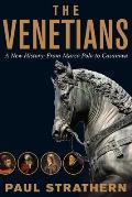 Venetians A New History From Marco Polo to Casanova