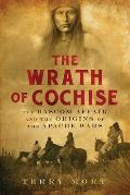 Wrath of Cochise The BASCOM Affair & the Origins of the Apache Wars