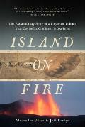 Island on Fire: The Extraordinary Story of a Forgotten Volcano That Changed the World
