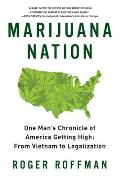 Marijuana Nation One Mans Chronicle of America Getting High From Vietnam to Legalization