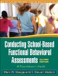 Conducting School Based Functional Behavioral Assessments Second Edition A Practitioners Guide