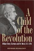 A Child of the Revolution: William Henry Harrison and His World, 1773-1798