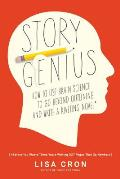 Story Genius: How to Outline Your Novel Using the Secrets of Brain Science (Before You Waste Three Years Writing 327 Pages That Go Nowhere)
