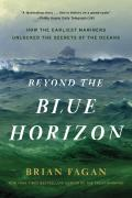 Beyond the Blue Horizon How the Earliest Mariners Unlocked the Secrets of the Oceans
