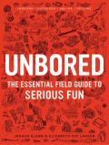 Unbored The Essential Field Guide to Serious Fun