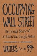Occupying Wall Street The Inside Story of an Action that Changed America