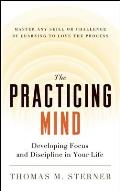 Practicing Mind Developing Focus & Discipline in Your Life Master Any Skill or Challenge by Learning to Love the Process