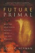 Future Primal How Our Wilderness Origins Show Us the Way Forward