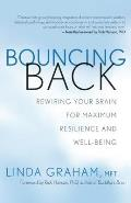 Bouncing Back Rewire Your Brain for Maximum Resilience & Well Being