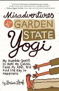 Misadventures of a Garden State Yogi My Humble Quest to Heal My Colitis Calm My Add & Find the Key to Happiness