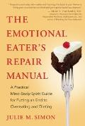 Emotional Eaters Repair Manual A Practical Mind Body Spirit Guide for Putting an End to Overeating & Dieting