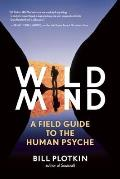 Wild Mind A Field Guide to the Human Psyche