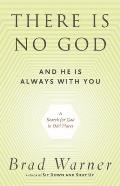 There Is No God & He Is Always With You A Search for God in Odd Places