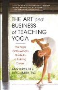Yoga Teachers Guide to Earning a Living How to Claim the Confidence Mastery & Finesse of Being a Successful Yoga Professional