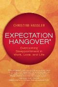 Expectation Hangover Overcoming Disappointment in Work Love & Life