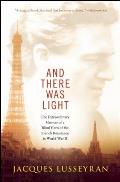 & There Was Light The Extraordinary Memoir of a Blind Hero of the French Resistance in World War II