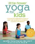 Little Flower Yoga for Kids A Yoga & Mindfulness Program to Help Your Child Improve Attention & Emotional Balance