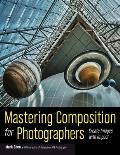 Mastering Composition for Photographers Create Images with Impact