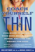 Coach Yourself Thin: Five Steps to Retrain Your Mind, Reclaim Your Power, and Lose the Weight for Goo D