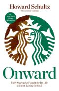 Onward How Starbucks Fought for Its Life Without Losing Its Soul
