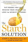 Starch Solution Eat the Foods You Love Regain Your Health & Lose the Weight for Good