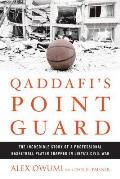 Qaddafis Point Guard The Incredible Story of an American Basketball Player Trapped in Libyas Civil War