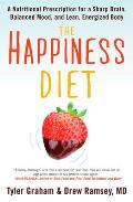 Happiness Diet a Nutritional Prescription for a Sharp Brain Balanced Mood & Lean Energized Body
