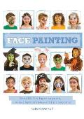 Face Painting Over 30 Faces to Paint with Simple Step By Step Instructions